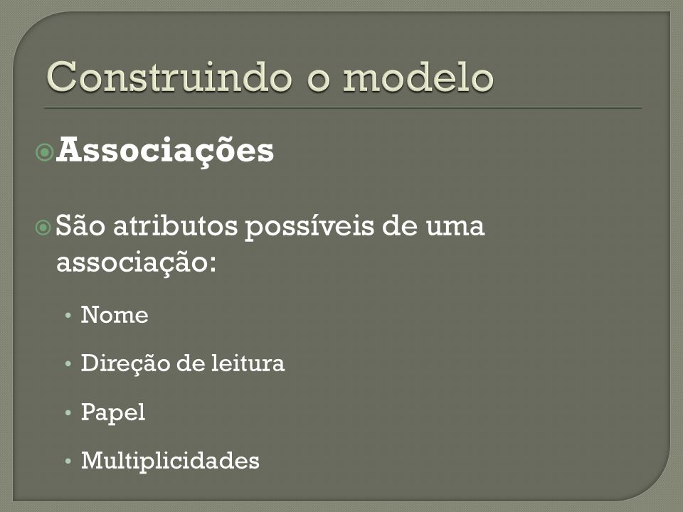 Associações São atributos possíveis de uma associação: Nome Direção de leitura Papel Multiplicidades