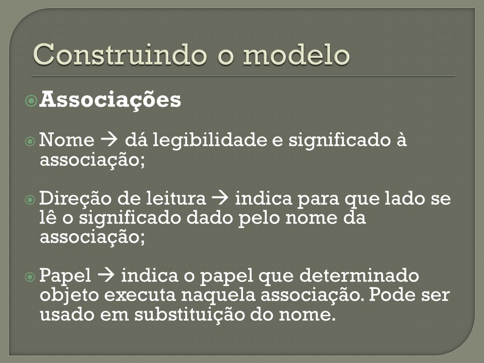 Associações Nome dá legibilidade e significado à associação; Direção de leitura indica para que lado se lê o significado dado pelo nome da associação; Papel indica o papel que determinado objeto executa naquela associação.