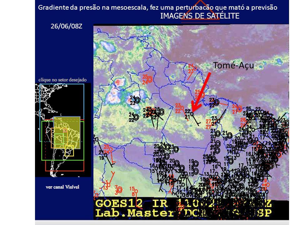 Tomé-Açu Gradiente da presão na mesoescala, fez uma perturbacão que mató a previsão 26/06/08Z
