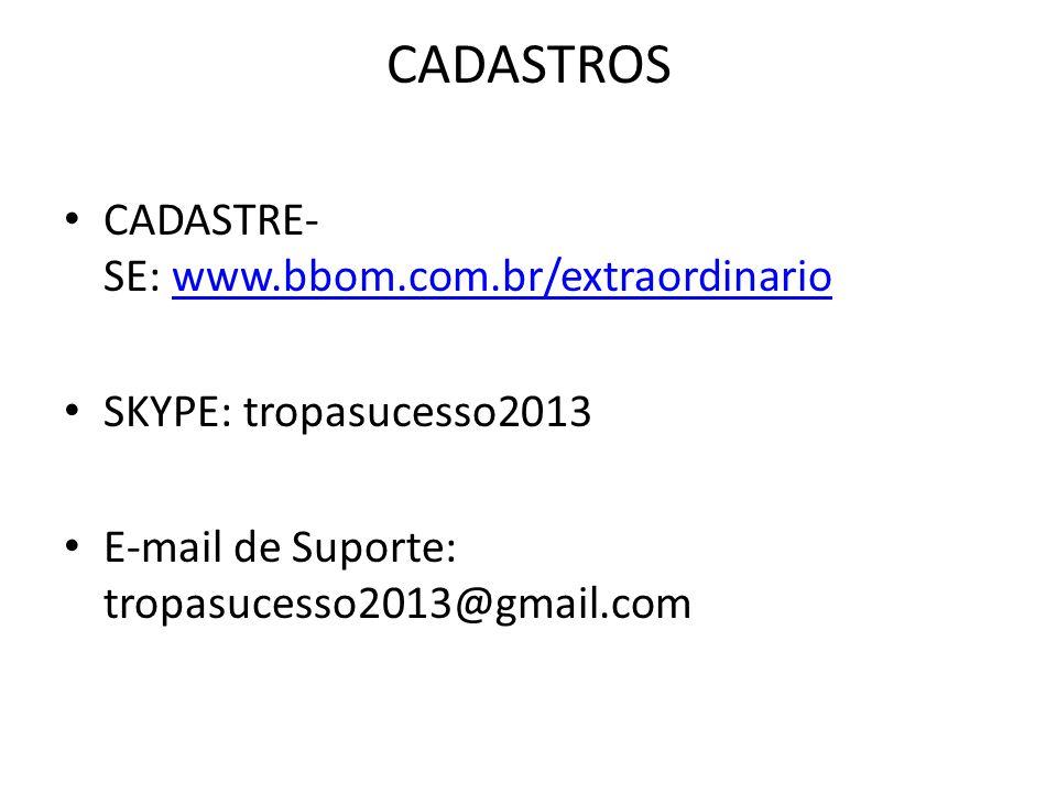 CADASTROS CADASTRE- SE: www.bbom.com.br/extraordinariowww.bbom.com.br/extraordinario SKYPE: tropasucesso2013 E-mail de Suporte: tropasucesso2013@gmail