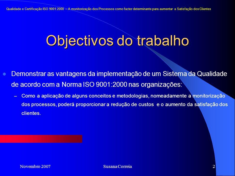 Novembro 2007Susana Correia2 Qualidade e Certificação ISO 9001:2000 – A monitorização dos Processos como factor determinante para aumentar a Satisfaçã