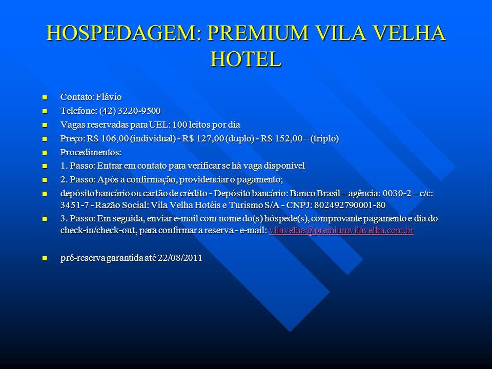 HOSPEDAGEM: PREMIUM VILA VELHA HOTEL Contato: Flávio Contato: Flávio Telefone: (42) 3220-9500 Telefone: (42) 3220-9500 Vagas reservadas para UEL: 100