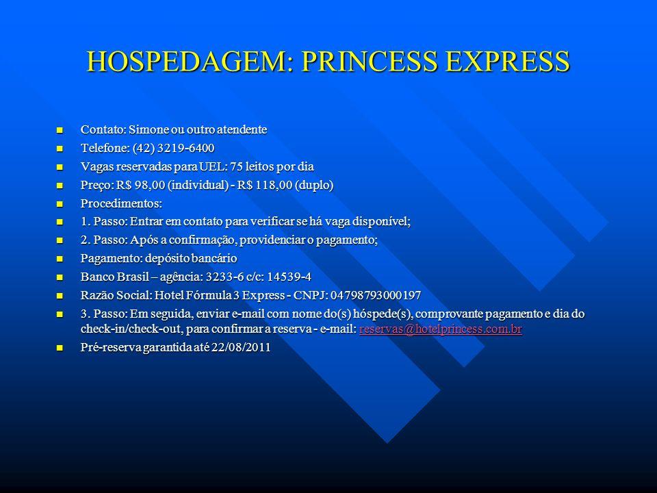 HOSPEDAGEM: PRINCESS EXPRESS Contato: Simone ou outro atendente Contato: Simone ou outro atendente Telefone: (42) 3219-6400 Telefone: (42) 3219-6400 V