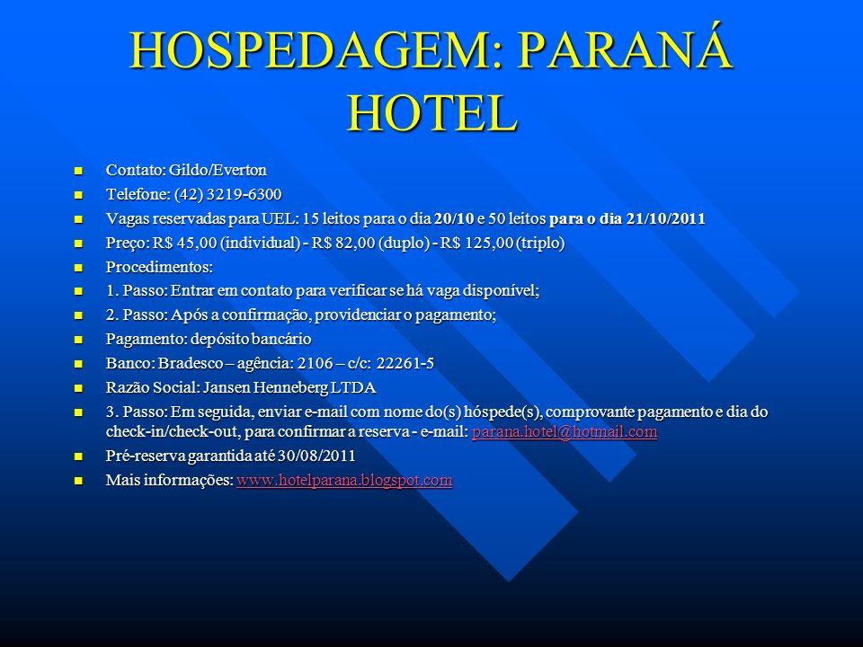 HOSPEDAGEM: PARANÁ HOTEL Contato: Gildo/Everton Contato: Gildo/Everton Telefone: (42) 3219-6300 Telefone: (42) 3219-6300 Vagas reservadas para UEL: 15