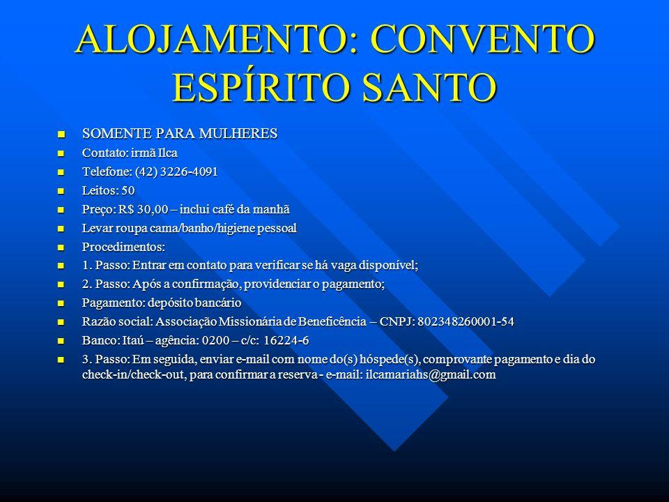 ALOJAMENTO: CONVENTO ESPÍRITO SANTO SOMENTE PARA MULHERES SOMENTE PARA MULHERES Contato: irmã Ilca Contato: irmã Ilca Telefone: (42) 3226-4091 Telefon