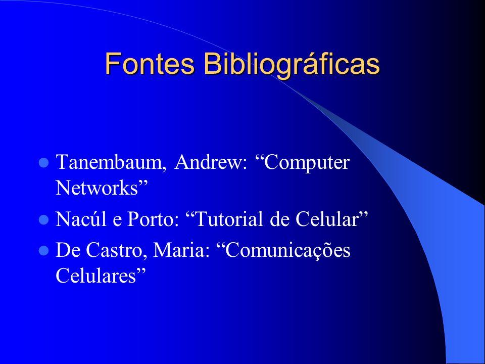 Fontes Bibliográficas Tanembaum, Andrew: Computer Networks Nacúl e Porto: Tutorial de Celular De Castro, Maria: Comunicações Celulares