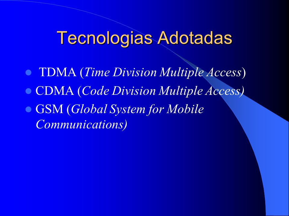 Tecnologias Adotadas TDMA (Time Division Multiple Access) CDMA (Code Division Multiple Access) GSM (Global System for Mobile Communications)