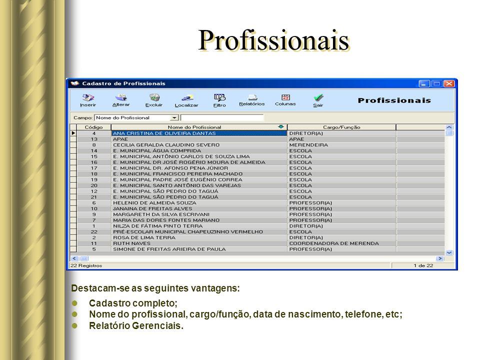 Profissionais Destacam-se as seguintes vantagens: Cadastro completo; Nome do profissional, cargo/função, data de nascimento, telefone, etc; Relatório Gerenciais.