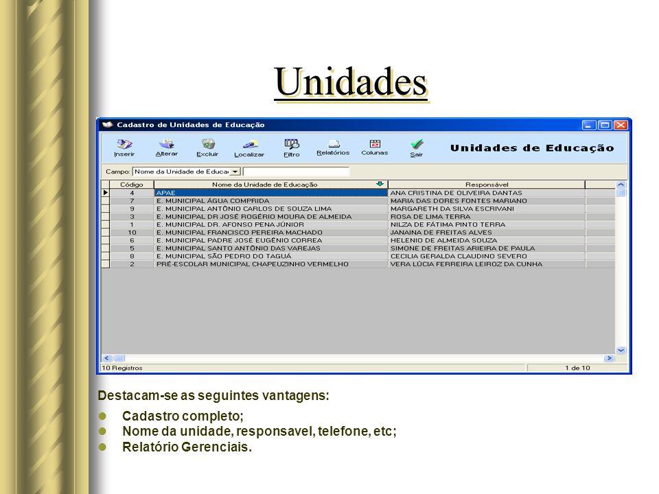 Unidades Destacam-se as seguintes vantagens: Cadastro completo; Nome da unidade, responsavel, telefone, etc; Relatório Gerenciais.