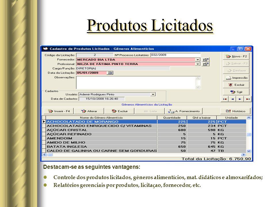 Produtos Licitados Destacam-se as seguintes vantagens: Controle dos produtos licitados, gêneros alimentícios, mat.