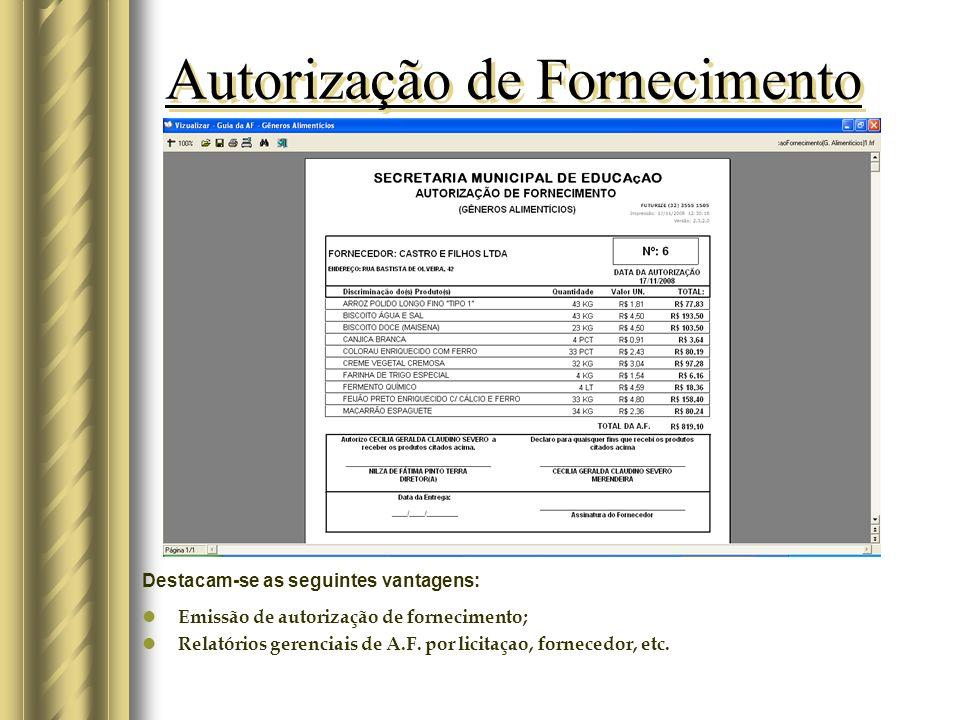 Autorização de Fornecimento Destacam-se as seguintes vantagens: Emissão de autorização de fornecimento; Relatórios gerenciais de A.F.
