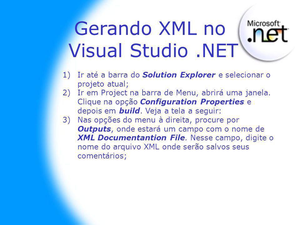 Gerando XML no Visual Studio.NET 1)Ir até a barra do Solution Explorer e selecionar o projeto atual; 2)Ir em Project na barra de Menu, abrirá uma janela.