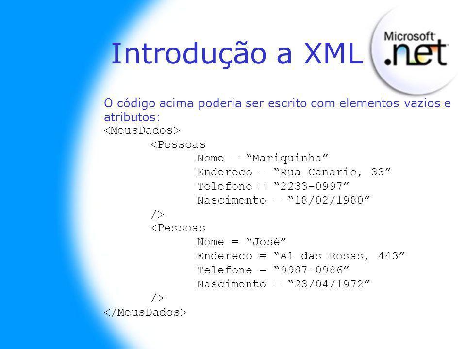 O código acima poderia ser escrito com elementos vazios e atributos: <Pessoas Nome = Mariquinha Endereco = Rua Canario, 33 Telefone = 2233-0997 Nascim