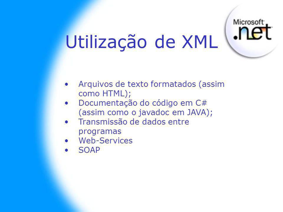 Arquivos de texto formatados (assim como HTML); Documentação do código em C# (assim como o javadoc em JAVA); Transmissão de dados entre programas Web-Services SOAP Utilização de XML