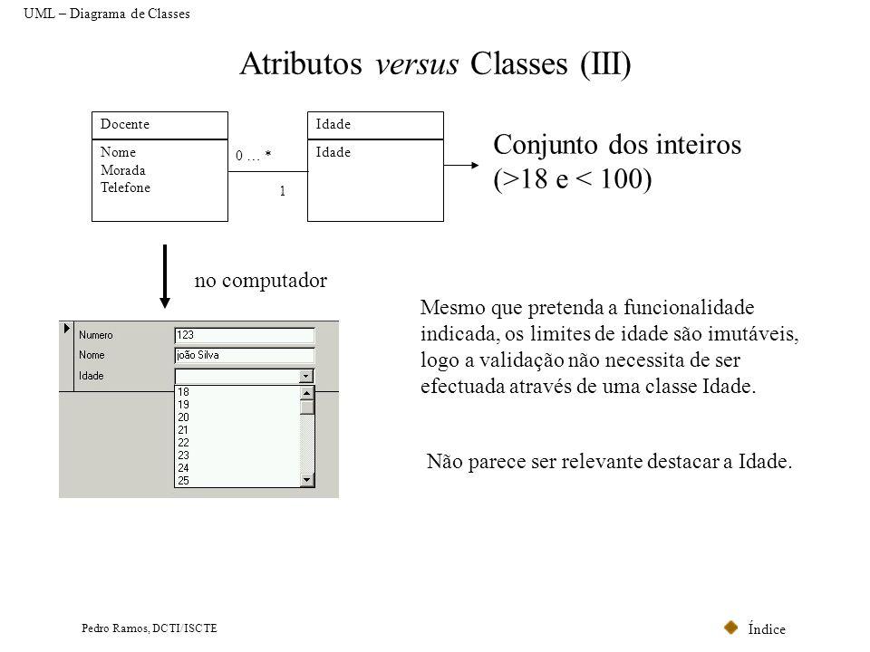Índice Pedro Ramos, DCTI/ISCTE Atributos versus Classes (III) Docente Nome Morada Telefone Idade 1 0 … * no computador Mesmo que pretenda a funcionali