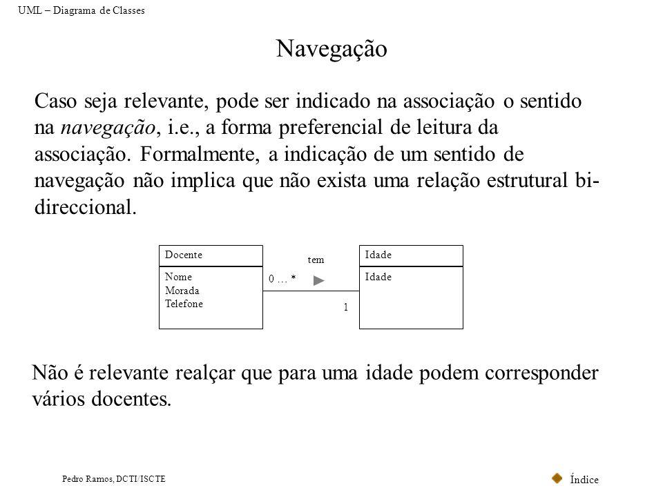 Índice Pedro Ramos, DCTI/ISCTE Navegação UML – Diagrama de Classes Caso seja relevante, pode ser indicado na associação o sentido na navegação, i.e.,
