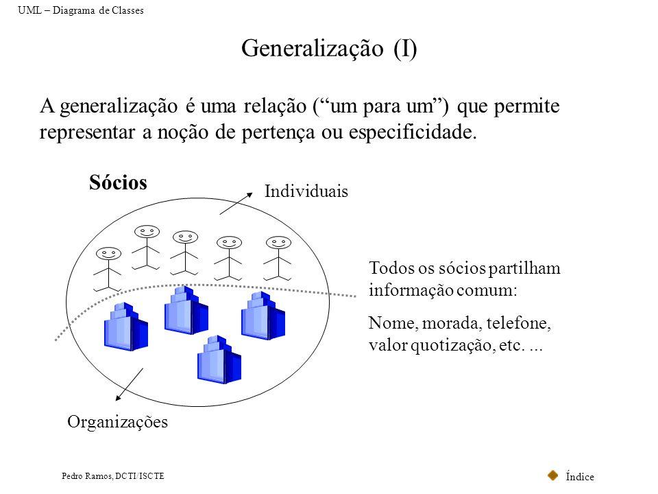 Índice Pedro Ramos, DCTI/ISCTE Generalização (I) A generalização é uma relação (um para um) que permite representar a noção de pertença ou especificid