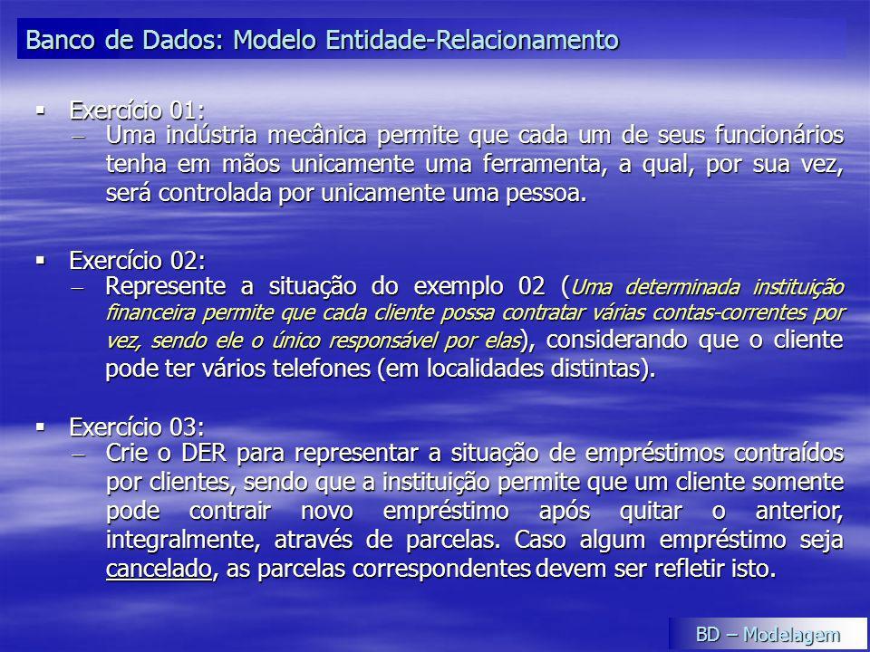 Exercício 02: Exercício 02: Banco de Dados: Modelo Entidade-Relacionamento Represente a situação do exemplo 02 ( Uma determinada instituição financeir