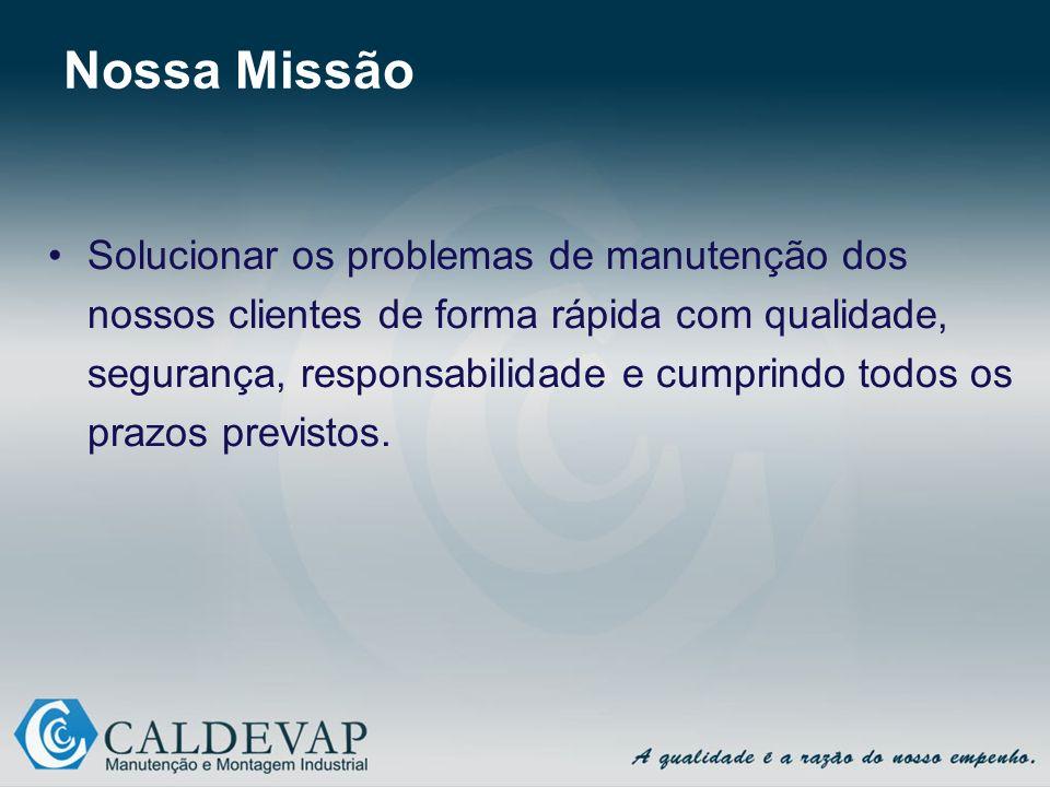 Nossa Missão Solucionar os problemas de manutenção dos nossos clientes de forma rápida com qualidade, segurança, responsabilidade e cumprindo todos os