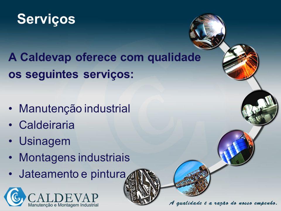 Serviços A Caldevap oferece com qualidade os seguintes serviços: Manutenção industrial Caldeiraria Usinagem Montagens industriais Jateamento e pintura