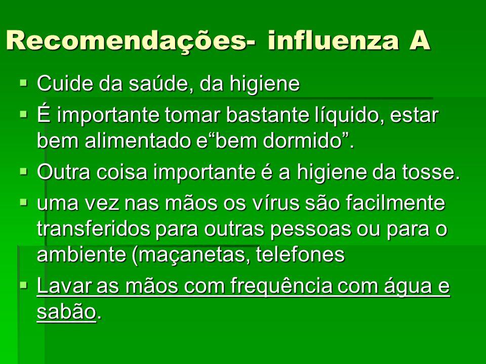 Recomendações- influenza A Cuide da saúde, da higiene Cuide da saúde, da higiene É importante tomar bastante líquido, estar bem alimentado ebem dormid