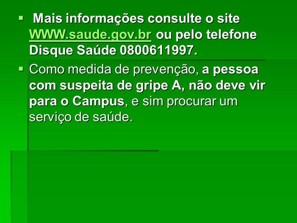 Mais informações consulte o site WWW.saude.gov.br ou pelo telefone Disque Saúde 0800611997. Mais informações consulte o site WWW.saude.gov.br ou pelo