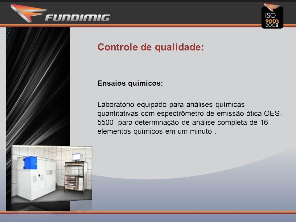 Controle de qualidade: Ensaios químicos: Laboratório equipado para análises químicas quantitativas com espectrômetro de emissão ótica OES- 5500 para determinação de análise completa de 16 elementos químicos em um minuto.