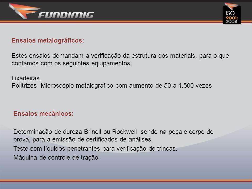 Ensaios metalográficos: Estes ensaios demandam a verificação da estrutura dos materiais, para o que contamos com os seguintes equipamentos: Lixadeiras.