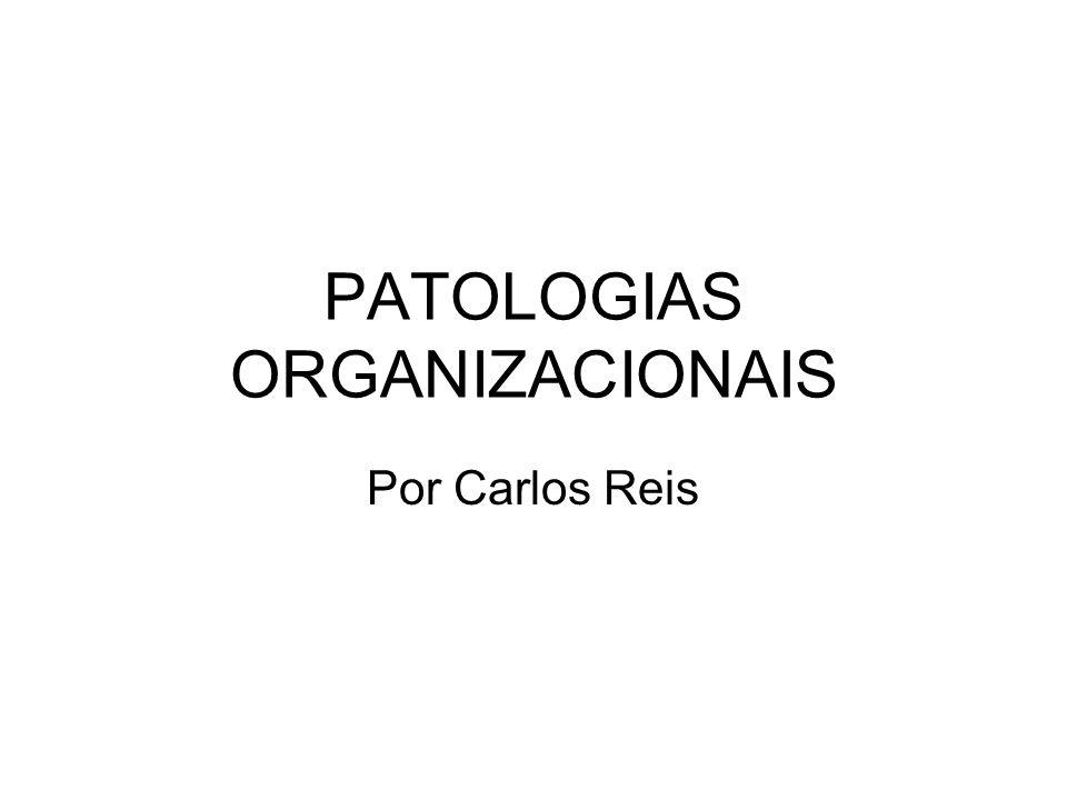 PATOLOGIAS ORGANIZACIONAIS Por Carlos Reis