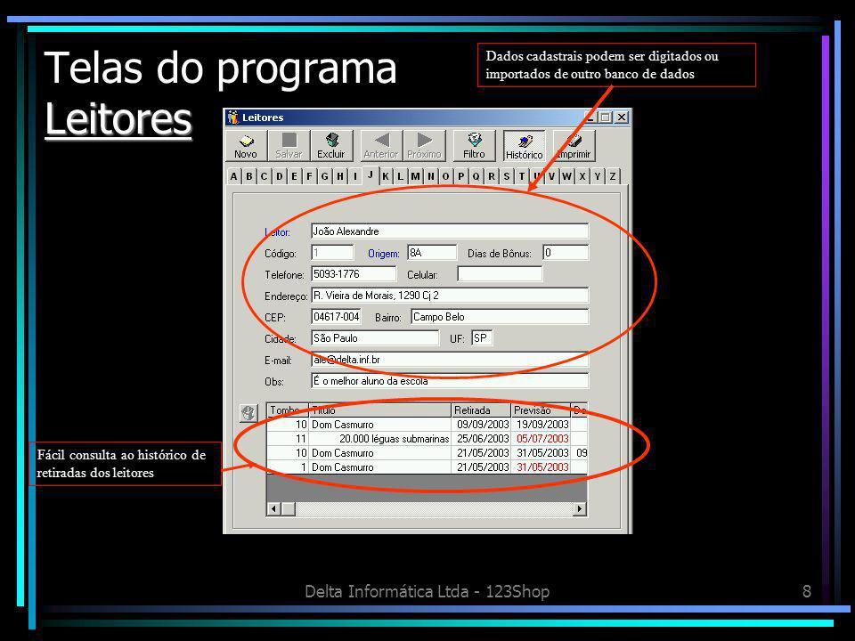 Delta Informática Ltda - 123Shop9 Empréstimo e Devoluções Telas do programa Empréstimo e Devoluções Fácil localização dos dados do leitor por código ou nome No momento do empréstimo pode-se ver em destaque publicações em atraso Para a devolução de uma publicação, basta digitar o tombo da mesma
