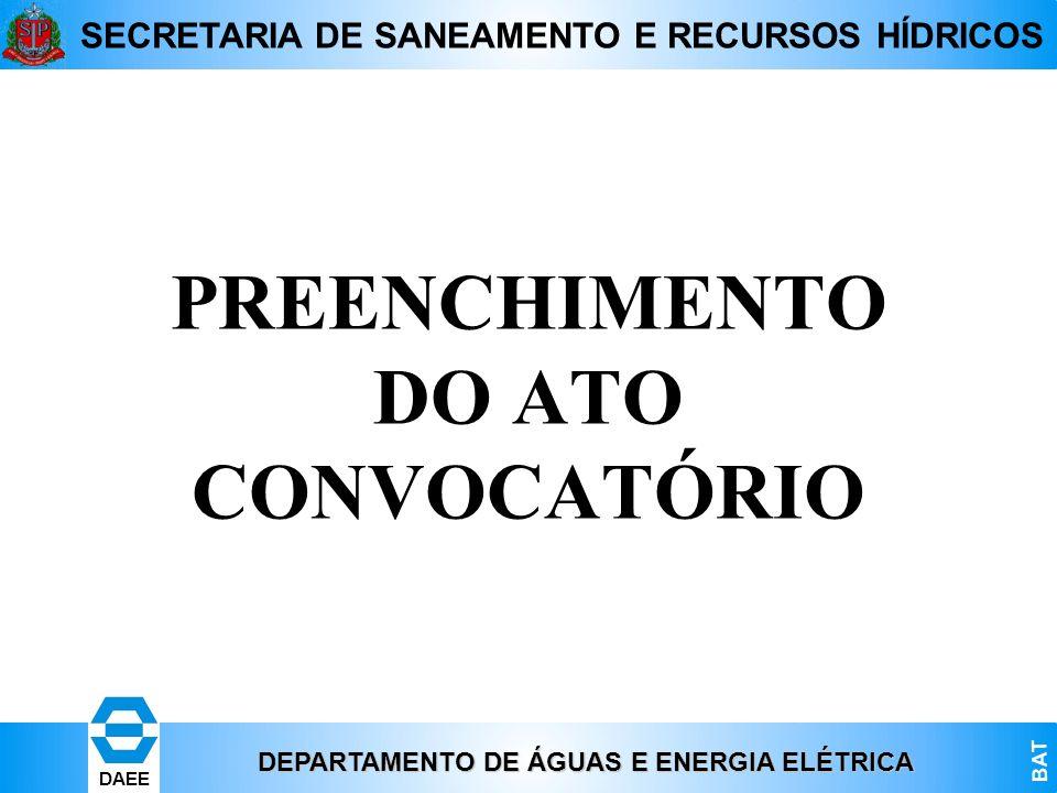 DEPARTAMENTO DE ÁGUAS E ENERGIA ELÉTRICA BAT DAEE SECRETARIA DE SANEAMENTO E RECURSOS HÍDRICOS PREENCHIMENTO DO ATO CONVOCATÓRIO