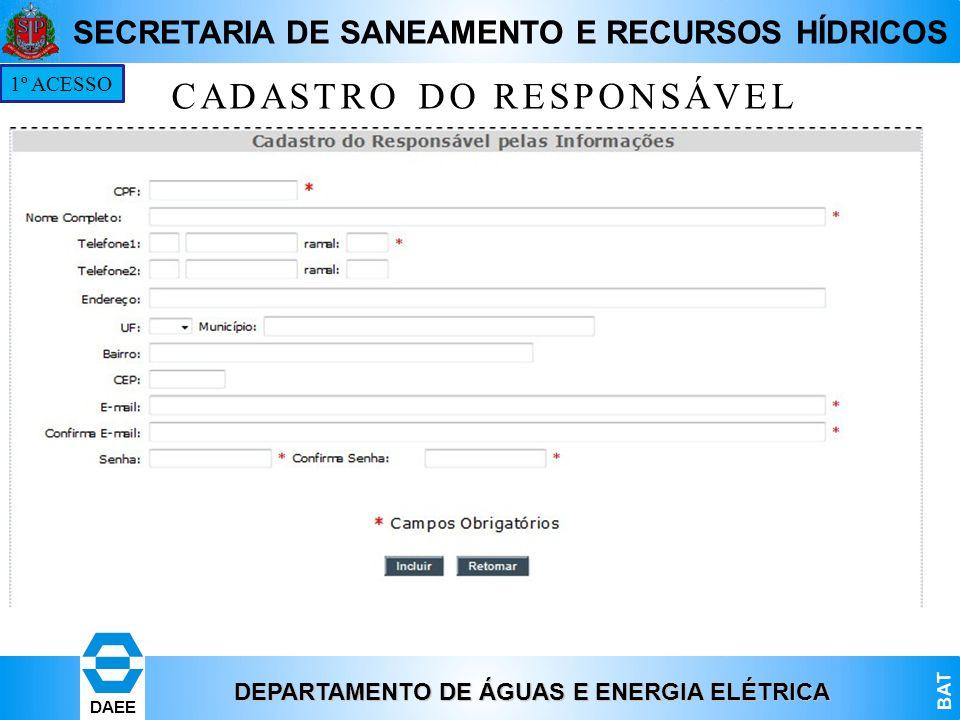 DEPARTAMENTO DE ÁGUAS E ENERGIA ELÉTRICA BAT DAEE SECRETARIA DE SANEAMENTO E RECURSOS HÍDRICOS CADASTRO DO RESPONSÁVEL 1º ACESSO