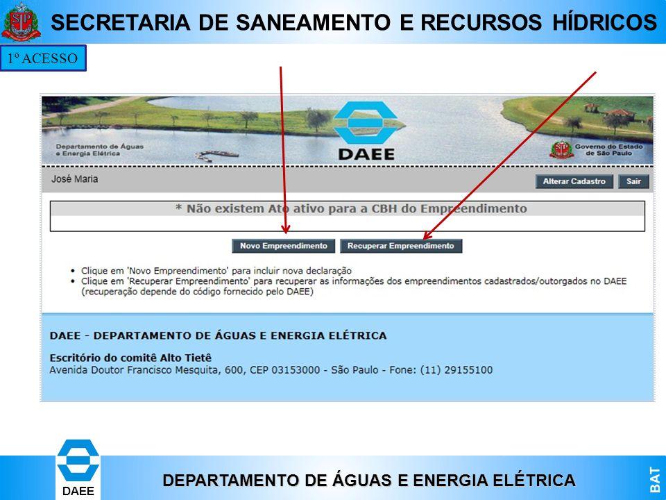 DEPARTAMENTO DE ÁGUAS E ENERGIA ELÉTRICA BAT DAEE SECRETARIA DE SANEAMENTO E RECURSOS HÍDRICOS 1º ACESSO