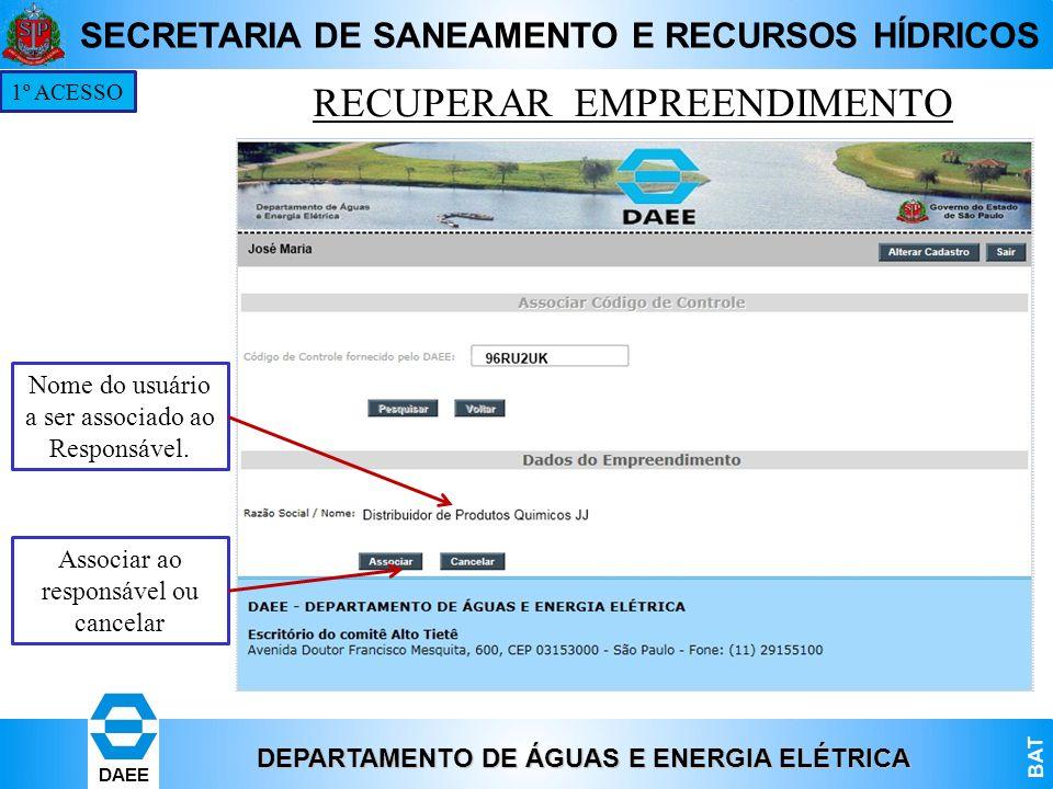 DEPARTAMENTO DE ÁGUAS E ENERGIA ELÉTRICA BAT DAEE SECRETARIA DE SANEAMENTO E RECURSOS HÍDRICOS RECUPERAR EMPREENDIMENTO 1º ACESSO Nome do usuário a se