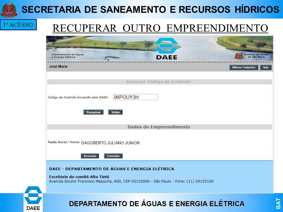 DEPARTAMENTO DE ÁGUAS E ENERGIA ELÉTRICA BAT DAEE SECRETARIA DE SANEAMENTO E RECURSOS HÍDRICOS RECUPERAR OUTRO EMPREENDIMENTO 1º ACESSO