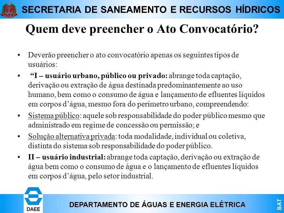 DEPARTAMENTO DE ÁGUAS E ENERGIA ELÉTRICA BAT DAEE SECRETARIA DE SANEAMENTO E RECURSOS HÍDRICOS Quem deve preencher o Ato Convocatório? Deverão preench