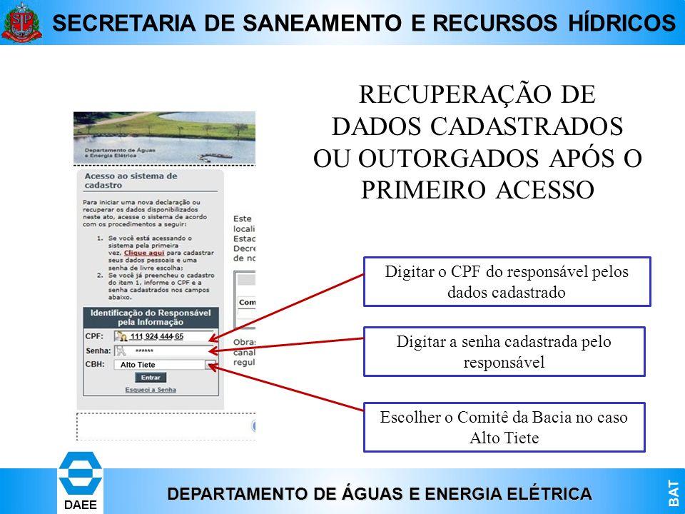 DEPARTAMENTO DE ÁGUAS E ENERGIA ELÉTRICA BAT DAEE SECRETARIA DE SANEAMENTO E RECURSOS HÍDRICOS RECUPERAÇÃO DE DADOS CADASTRADOS OU OUTORGADOS APÓS O P