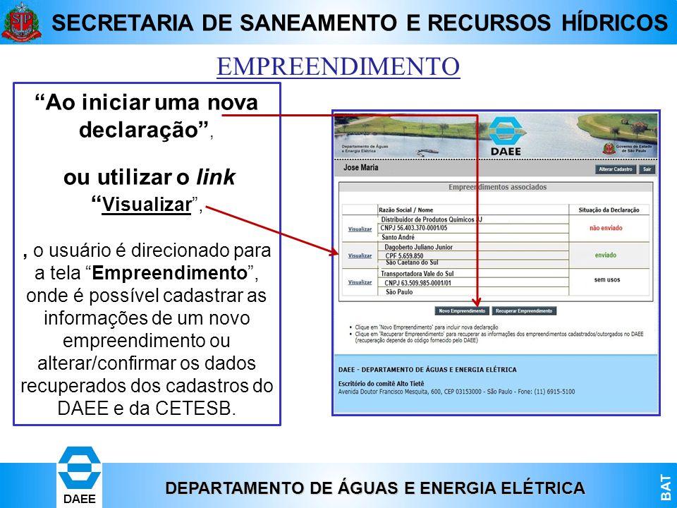 DEPARTAMENTO DE ÁGUAS E ENERGIA ELÉTRICA BAT DAEE SECRETARIA DE SANEAMENTO E RECURSOS HÍDRICOS EMPREENDIMENTO Ao iniciar uma nova declaração, ou utili