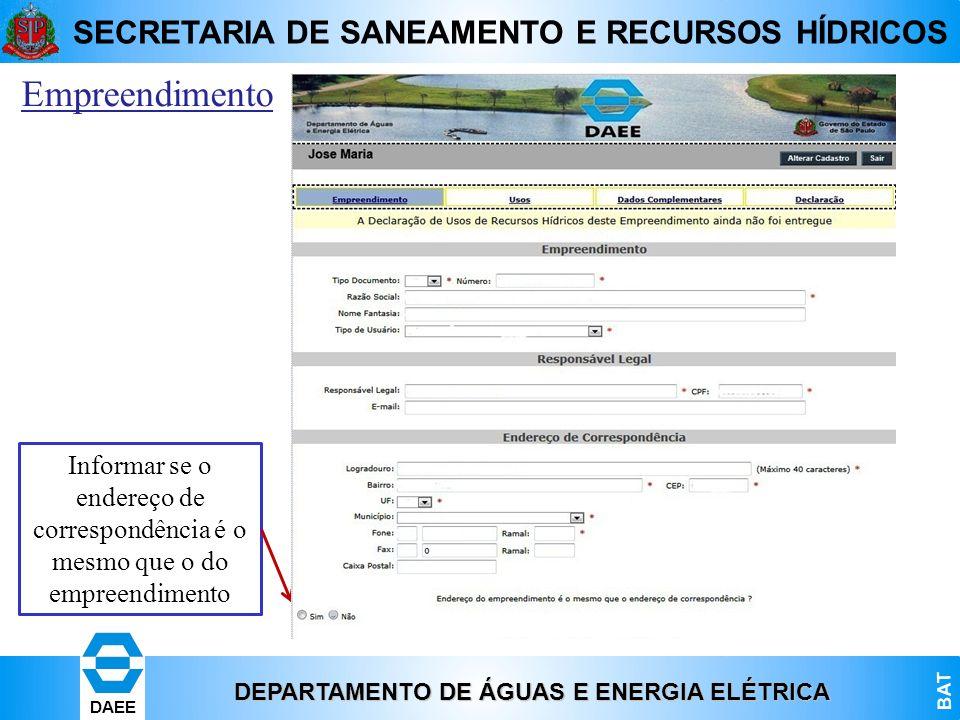 DEPARTAMENTO DE ÁGUAS E ENERGIA ELÉTRICA BAT DAEE SECRETARIA DE SANEAMENTO E RECURSOS HÍDRICOS Empreendimento Informar se o endereço de correspondênci