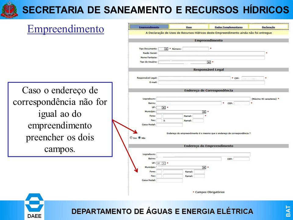DEPARTAMENTO DE ÁGUAS E ENERGIA ELÉTRICA BAT DAEE SECRETARIA DE SANEAMENTO E RECURSOS HÍDRICOS Empreendimento Caso o endereço de correspondência não f