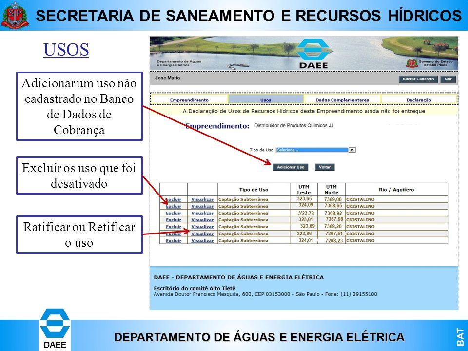DEPARTAMENTO DE ÁGUAS E ENERGIA ELÉTRICA BAT DAEE SECRETARIA DE SANEAMENTO E RECURSOS HÍDRICOS USOS Excluir os uso que foi desativado Ratificar ou Ret