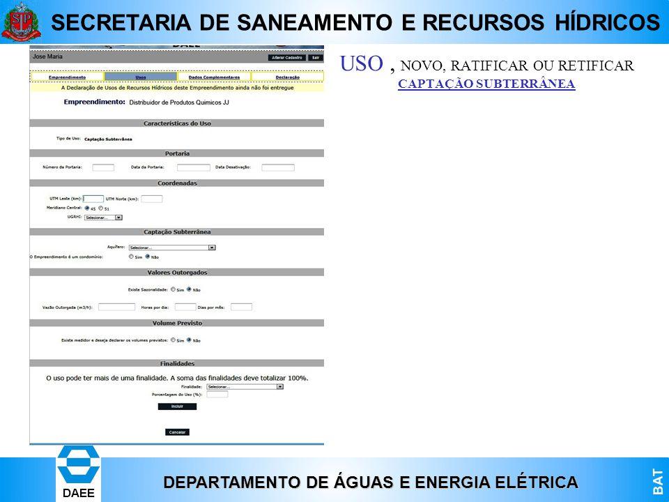 DEPARTAMENTO DE ÁGUAS E ENERGIA ELÉTRICA BAT DAEE SECRETARIA DE SANEAMENTO E RECURSOS HÍDRICOS USO, NOVO, RATIFICAR OU RETIFICAR CAPTAÇÃO SUBTERRÂNEA