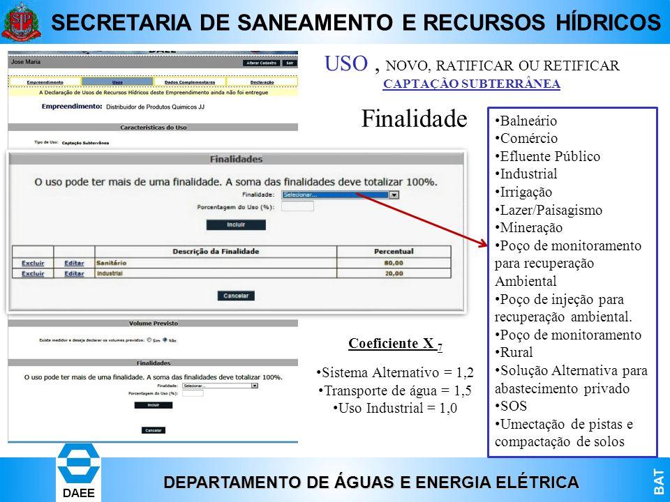 DEPARTAMENTO DE ÁGUAS E ENERGIA ELÉTRICA BAT DAEE SECRETARIA DE SANEAMENTO E RECURSOS HÍDRICOS Finalidade USO, NOVO, RATIFICAR OU RETIFICAR CAPTAÇÃO S