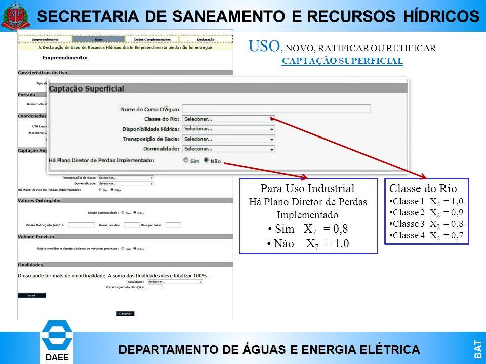 DEPARTAMENTO DE ÁGUAS E ENERGIA ELÉTRICA BAT DAEE SECRETARIA DE SANEAMENTO E RECURSOS HÍDRICOS USO, NOVO, RATIFICAR OU RETIFICAR CAPTAÇÃO SUPERFICIAL