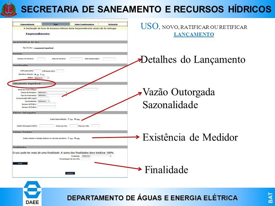 DEPARTAMENTO DE ÁGUAS E ENERGIA ELÉTRICA BAT DAEE SECRETARIA DE SANEAMENTO E RECURSOS HÍDRICOS USO, NOVO, RATIFICAR OU RETIFICAR LANÇAMENTO Detalhes d