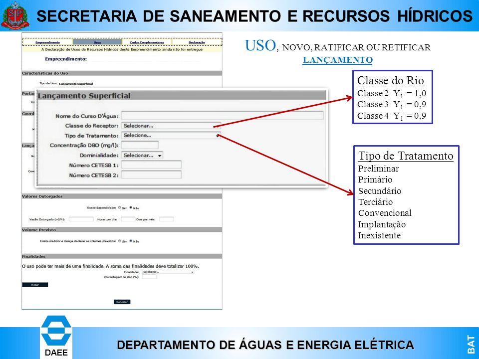 DEPARTAMENTO DE ÁGUAS E ENERGIA ELÉTRICA BAT DAEE SECRETARIA DE SANEAMENTO E RECURSOS HÍDRICOS USO, NOVO, RATIFICAR OU RETIFICAR LANÇAMENTO Classe do
