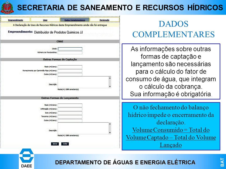 DEPARTAMENTO DE ÁGUAS E ENERGIA ELÉTRICA BAT DAEE SECRETARIA DE SANEAMENTO E RECURSOS HÍDRICOS DADOS COMPLEMENTARES As informações sobre outras formas