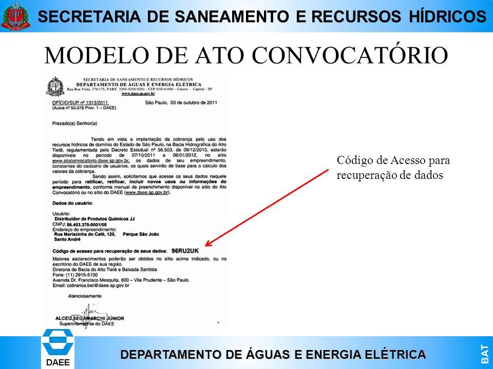 DEPARTAMENTO DE ÁGUAS E ENERGIA ELÉTRICA BAT DAEE SECRETARIA DE SANEAMENTO E RECURSOS HÍDRICOS MODELO DE ATO CONVOCATÓRIO Código de Acesso para recupe