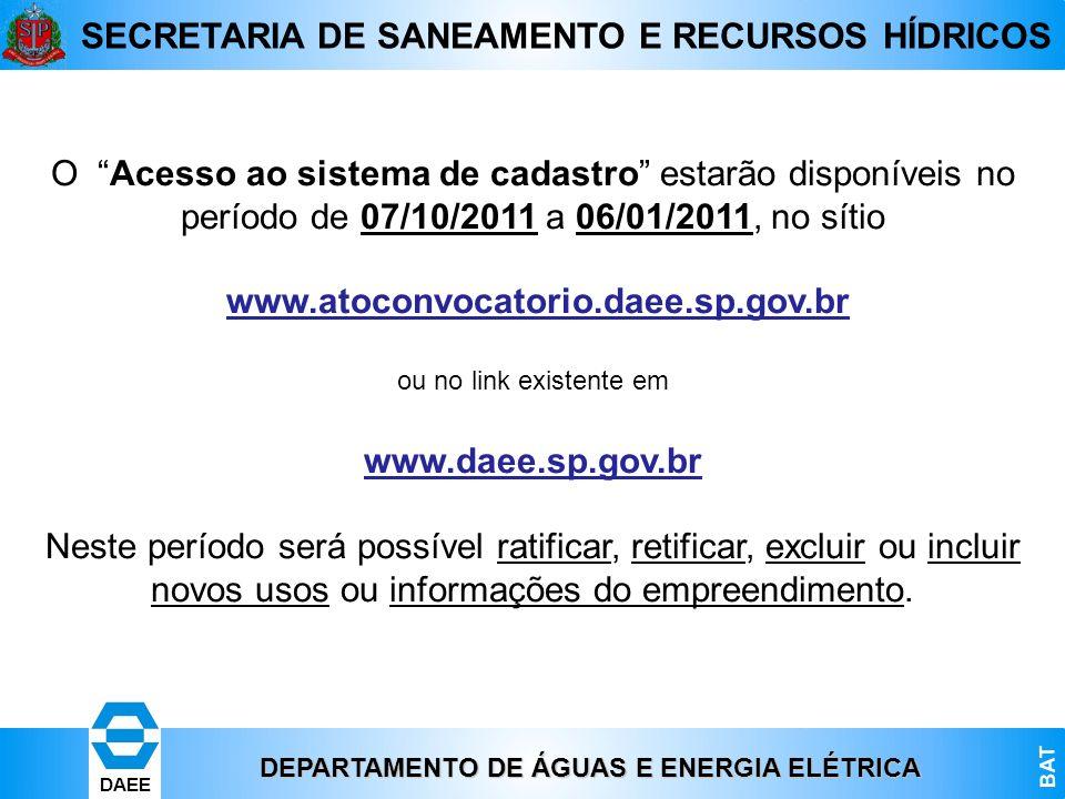 DEPARTAMENTO DE ÁGUAS E ENERGIA ELÉTRICA BAT DAEE SECRETARIA DE SANEAMENTO E RECURSOS HÍDRICOS O Acesso ao sistema de cadastro estarão disponíveis no