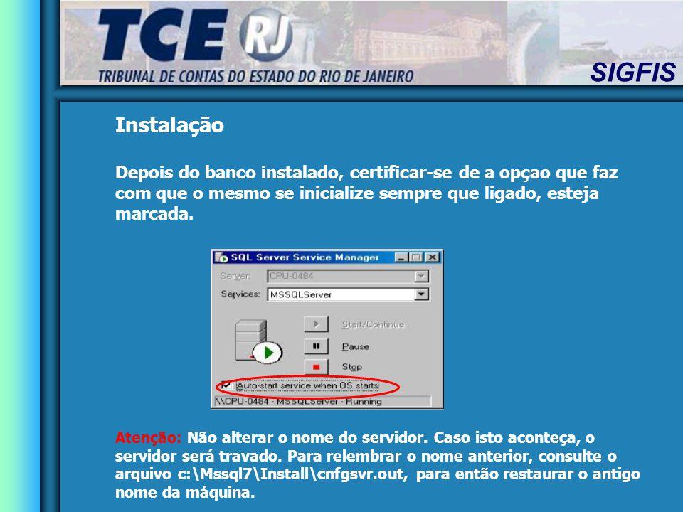 SIGFIS Instalação Depois do banco instalado, certificar-se de a opçao que faz com que o mesmo se inicialize sempre que ligado, esteja marcada.